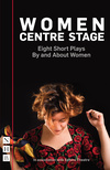 Women Centre Stage: Eight Short Plays By and About Women