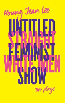 Straight White Men/Untitled Feminist Show: Two Plays