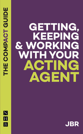 Getting, Keeping & Working with Your Acting Agent: The Compact Guide