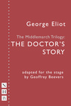 The Middlemarch Trilogy: The Doctor's Story