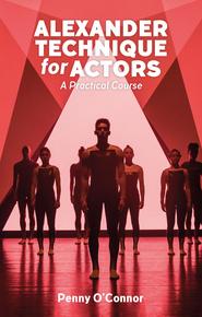 Alexander Technique for Actors: A Practical Course