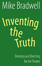 Inventing the Truth: Devising and Directing for the Theatre